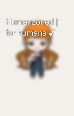 Humanzoned | for humans ✔ by park_andie