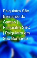 Psiquiatra São Bernardo do Campo | Psiquiatra SBC | Psiquiatra em São Bernardo by droliva