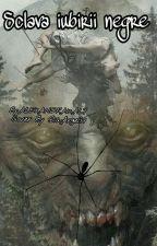 Sclava iubirii negre♥ by ALEXANDRA12ALY