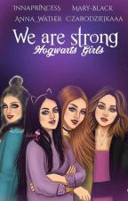 We are strong || Hogwarts Girls by Mary-Black