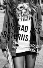 The Bad Ass Returns (On Hold)  by SwaggPrincessVH