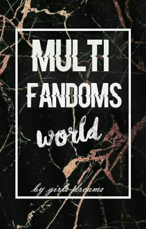 Multifandoms World by girls-dreams