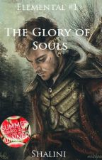 The Glory of Souls (Elemental #1) by roselysunset