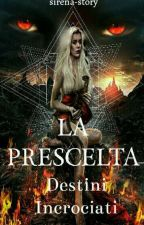 || La Prescelta || Destini Incrociati  by Sirena-story