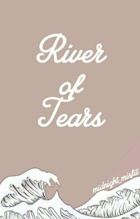 River Of Tears #MindOverMatterContest by midnight_misfit
