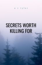 Secrets Worth Killing For by AbbyRoseTyler