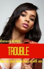 ♚♚Trouble (A Colin Kaepernick FanFiction) *COMPLETED*♚♚ by AnnaJanae