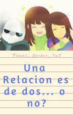 Una Relación Es De Dos...O No? (Temporada 2) by Frans_lector_7u7