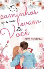 Os Caminhos que me Levam até Você {PRÉVIA} by ClysOliveira