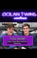 """YOU WON!!"" Dolan Twins Interracial Fanfiction (BWWM) [ON HOLD] by ethansapplecream"
