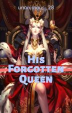 His Forgotten Queen by unanimous_28