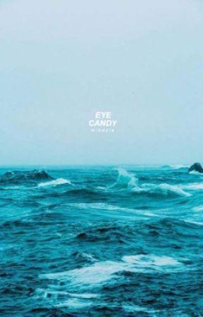EYE CANDY by mikaylaTommo57