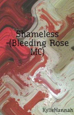 Shameless -(Bleeding Rose MC) by KylieHannah