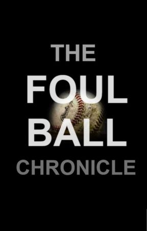 The Foul Ball Chronicle by datyoungwriter
