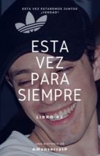 Esta Vez Para Siempre by AMonserratP