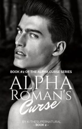 Alpha Roman's Curse (BOOK 2) by K-TheSupernatural