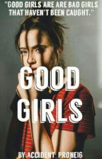 Good Girls (Coming Soon) by Accident_Prone16