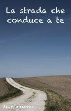 La strada che conduce a te by Marshaumo