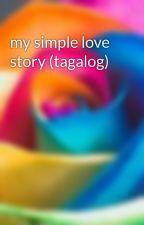 my simple love story (tagalog) by RoseFaulkner