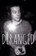 Deranged | Harry Styles Fan Fiction by cloudyyniall