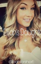 Elijah's Daughter by LeahForShort