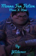 Moana Fan Fiction (Maui X Kimi) by JEDI271217