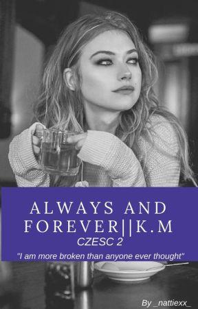 Always and Forever||K.M- CZĘŚĆ 2 by _nattiexx_