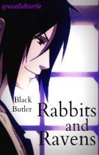 Rabbits and Ravens (Black Butler Fan Fiction) by gracefulturtle