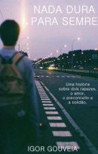 NADA DURA PARA SEMPRE - ROMANCE LGBT by IgorGouveia_