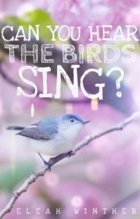 Can You Hear the Birds Sing? by EleahWinther