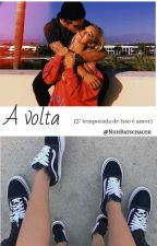 A Volta (3° Temporada de Isso é Amor) by NiihBatschauer