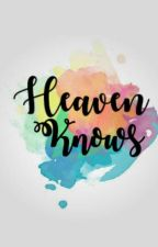 Heaven Knows by _skyisthelimit
