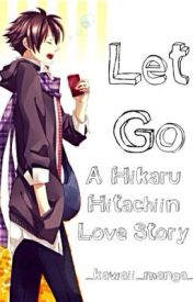 Let Go (A Hikaru Hitachiin Short Story) by mangaplease