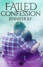 Failed Confession  by JenniferJBF