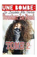 Une Bombe: Le Diable Me Fera Toucher Le Fond TOME 2 by princessalgerienn_