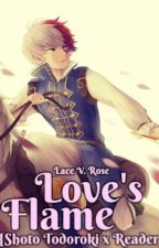 Love's Flame {Shoto Todoroki x Reader} by FairyTailTwists