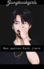 mon patron park jimin (˃᷄ꇴ˂᷅ ૂ){bts} by jungkookgirls