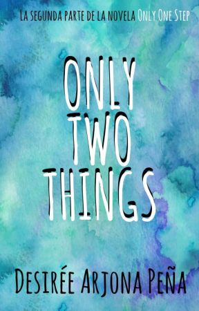 Only Two Things | Desirée Arjona Peña | Only One Step #2. by JinxMoon