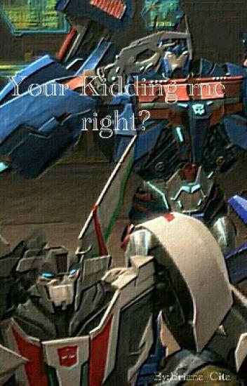 Your Kidding Me Right  (WheelJack x reader x Ultra Magnus)