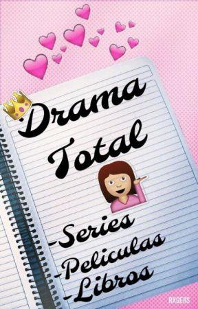 Drama total;Recomendaciones y Opiniones by lunaticpul54