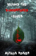 Beyond The Bloodstained Leaves (Book 1) by amongsomeone