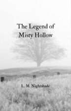 The Legend of Misty Hollow  by LucerneNightshade