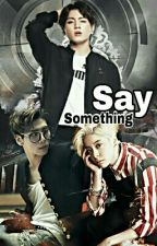 Say Something by NoraElmasry
