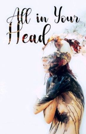 All In your Head by Writeaholic4567