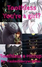 Toothless. YOU'RE A GIRL?! by maskedstorywrighter