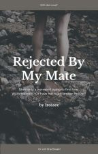 Rejected By My Mate by lrossee