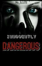 Innocently Dangerous by Ms_Elle15