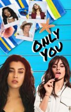 Only You ( Camren g!p ) by acamreniludida
