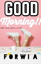Good Morning!! by forwia