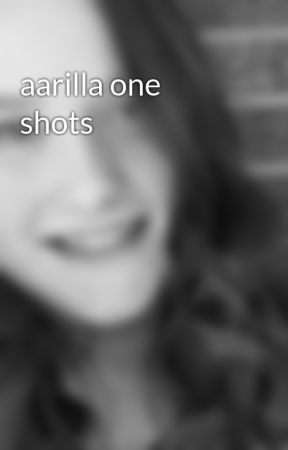 aarilla one shots  by devhals_